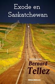 Exode en Saskatchewan - par Bernard Tellez | eBooks | Fiction