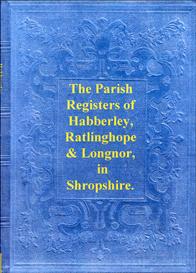 the parish registers of habberley, ratlinghope & of longnor in shropshire.