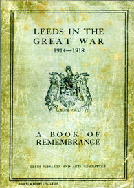leeds in the great war, 1914-1918. a book of remembrance by william herbert scott, with a foreward by a. j. grant, and a roll of honour compiled by c. e. mulholland.