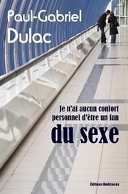 Je n ai aucun confort personnel d etre un fan du sexe - par Paul-Gabriel Dulac | eBooks | Fiction
