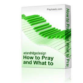 how to pray and what to pray for...