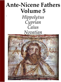ante-nicene church fathers: volume 5