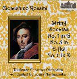 rossini: string sonatas: no. 1 in g; no. 5 in e-flat; no. 6 in d - toulouse chamber orchestra/louis auriacombe