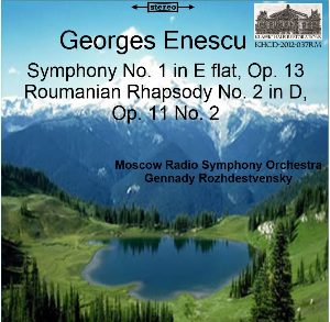 enescu: symphony no. 1 in e-flat, op. 13; roumanian rhapsody no. 2 in d, op. 11 no. 2 - moscow radio symphony orchestra/gennady rozhdestvensky