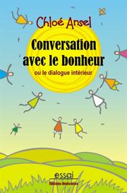 conversation avec le bonheur - ou le dialogue interieur - par chloe9 ansel