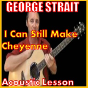 learn to play i can sill make cheyenne by george strait