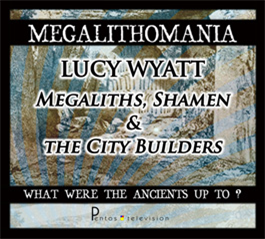 lucy wyatt - megaliths, shamen and the city-builders - megalithomania 2011 mp4
