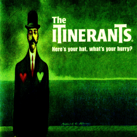 the itinerants: here's your hat. what's your hurry?