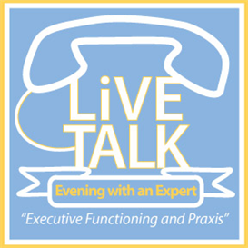 Evening with an Expert- Executive Functioning and Praxis