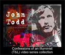 John Todd -Confessions of an Illuminst-(T&L) video series collection (Video) | Movies and Videos | Special Interest
