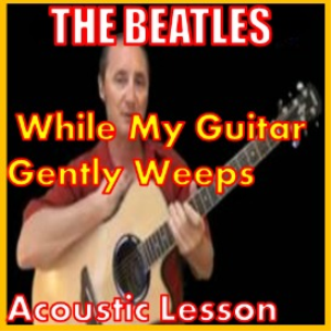 learn to play while my guitar gently weeps by george harrison