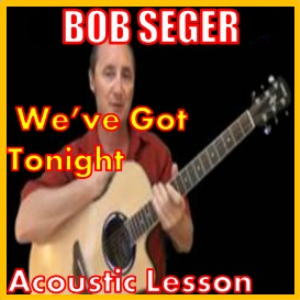 learn how to play we've got tonight by bob seger