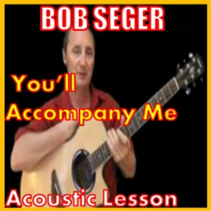 learn to play you'll accompany me by bob seger
