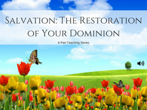 salvation: the restoration of our dominion - 6 message series