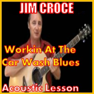 learn to play workin at the car wash blues by jim croce