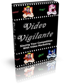 video vigilante slaying your competition with video marketing