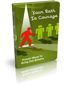 your path to courage: proven ways to bring out your bravery