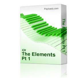 the elements pt 1