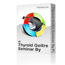 thyroid goitre seminar by professor majid ali