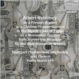 ketèlbey: in a persian market; in a chinese temple garden; in the mystic land of egypt; in a monastery garden; bells across the meadow; by the blue hawaiian waters - stuttgart philharmonic orchestra and chorus/franz maraczek