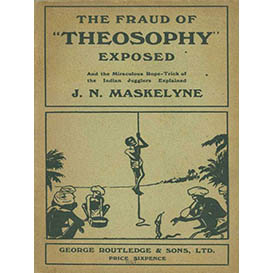 the fraud of modern theosophy exposed and the miraculous rope-trick of the indian jugglers explained