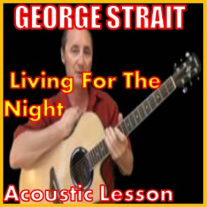 learn to play living for the night by george strait