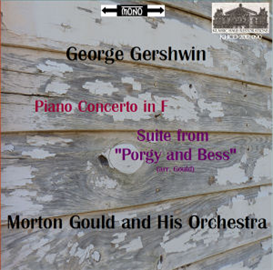 gershwin: piano concerto in f - morton gould, pianist and conductor; suite from