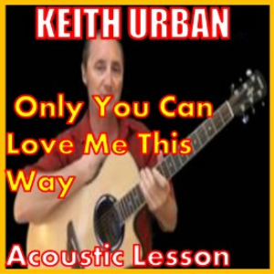 learn to play only you can love me this way by keith urban