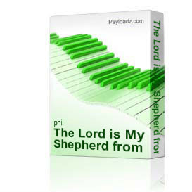 the lord is my shepherd from the love story by phil and lynne brower