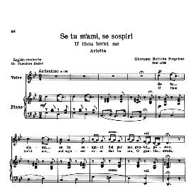 se tu m'ami, high voice in g minor, g.b. pergolesi. for soprano, tenor. transposition for high voice. schirmer. source: anthology of italian song of the 17th and 18th centuries, parisotti vol. 1, schirmer (1894)