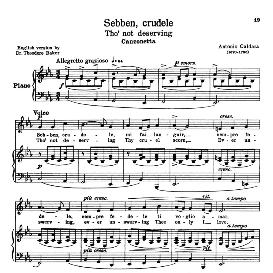 sebben crudele, low voice in c minor, a. caldara;. for contralto, bass, countertenor. transposition for low voice. schirmer. source: anthology of italian song of the 17th and 18th centuries, parisotti vol. 1, schirmer (1894)