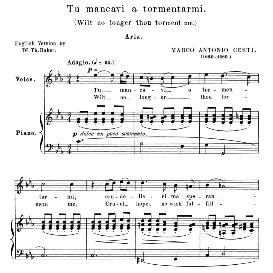 tu mancavi a tormentarmi, high voice in c minor, m.a.cesti. for soprano, tenor. anthology of italian song of the 17th and 18th centuries, parisotti vol. 2, schirmer (1894),