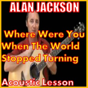 learn to play where were you when the world stopped turning by alan jackson