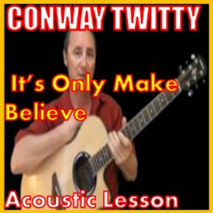 learn to play its only make believe by conway twitty
