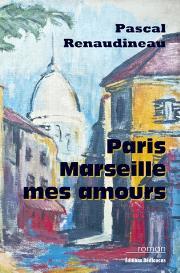 paris, marseille, mes amours, par pascal renaudineau