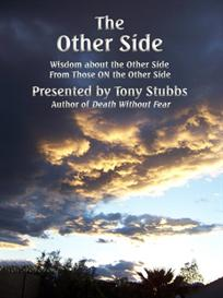 the other side: wisdom about the other side… from those already on the