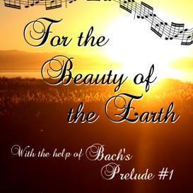 for the beauty of the earth with bach prelude 1 in c major sheet music