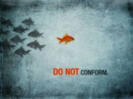 if you conform  you will be deformed