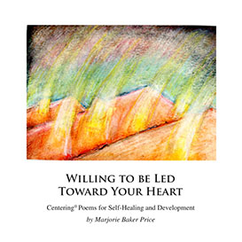 willing to be led toward your heart: centering tools™ poems for self-healing and development