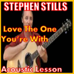 learn love the one youre with by stephen stills