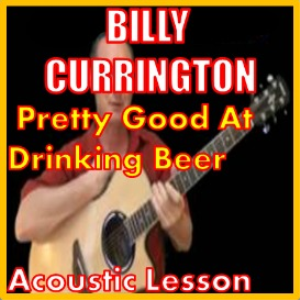 learn to play pretty good at drinking beer by billy currington