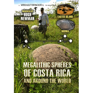 hugh newman - megalithic spheres of costa rica & the world - megalithomania 2013