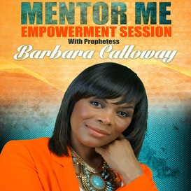 mentor me empowerment session - prophetess barbara calloway
