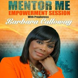 mentor me empowerment session - prophetess barbara calloway