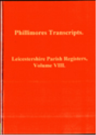leicestershireshire parish registers, volume viii.