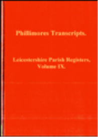 leicestershireshire parish registers, volume ix.