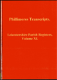 leicestershireshire parish registers, volume xi.