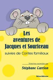 les aventures de jacques et souriceau, suivies de contes familiaux, par stéphane carrion