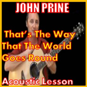 learn that the way that the world goes round by john prine