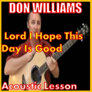 Learn to play Lord I Hope This Day Is Good by Don Williams | Movies and Videos | Educational